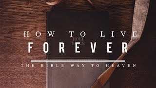 Bible Way To Heaven (are you 100% sure that you are going to Heaven?)