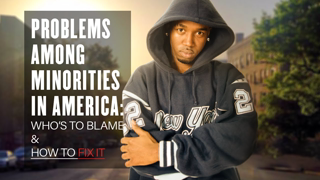 Problems Among Minorities in America: Who's to Blame & How to Fix it