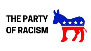 The Democratic Party is the Party of Racism