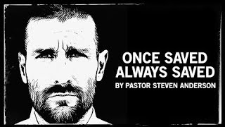 """""""Once Saved Always Saved"""" Powerful Sermon by Pastor Steven Anderson"""