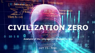Civilization Zero - Analysis of the information brought to you. part 15 - final.