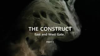 The Construct - East and West Gate.  part 1