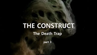 The Construct - The Death Trap. part 3