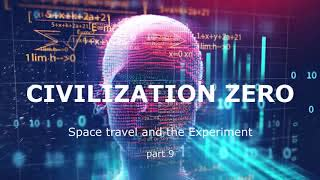 Civilization Zero - Space travel and The experiment.  part 9