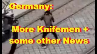 Germany: More Knifemen + some other News