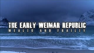 The Early Weimar Republic: Wealth and Frailty (A Documentary)