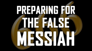 Part 7: Preparing for the False Messiah - John S. Torell