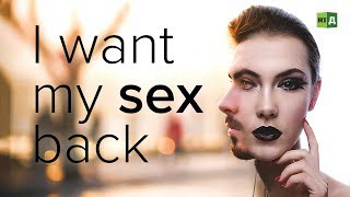 I Want My Sex Back: Transgender people who regretted changing sex