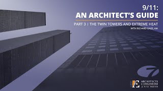 9/11: An Architect's Guide - Part 3: The Twin Towers and Extreme Heat (8/19/21 Webinar - R Gage)
