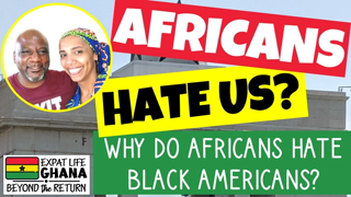 Africans don't like Blacks (Why Do Africans Hate Black American) Being Black in Ghana