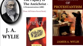 The Papacy Is The Antichrist (J.A. Wylie, 1888)(2/3) - Classic Protestant Eschatology