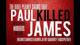Paul Killed James: False Apostle Murders True