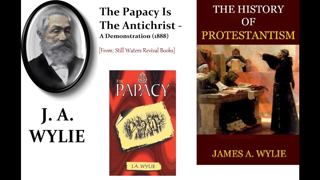 The Papacy Is The Antichrist (J.A. Wylie, 1888)(1/3) - Classic Protestant Eschatology