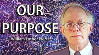 OUR PURPOSE BY DR. WILLIAM PIERCE