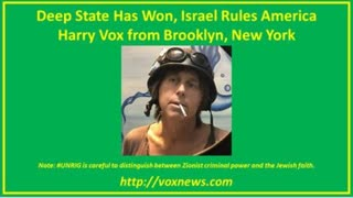 Harry Vox from Brooklyn: Deep State Has Won, Israel Rules America