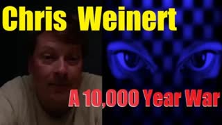 Chris Weinert - May 13, 2020 - A 10,000 Year War... (ww3 = good vs evil)