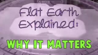 FLAT EARTH EXPLAINED - WHY IT MATTERS - WHY WOULD THEY LIE?