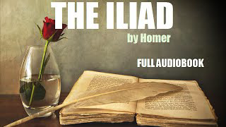 THE ILIAD, by Homer - FULL AUDIOBOOK