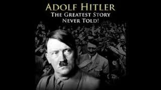 Adolf Hitler. The Greatest Story Never Told. Parts 1 - 27