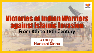Victories of Indian Warriors against Islamic Invasion: From 8th to 18th Century | Manoshi Sinha