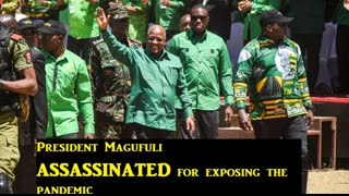 """President Magufuli of Tanzania """"Assassinated"""" for exposing the pandemic!"""