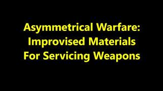 Improvised Materials For Servicing Weapons During Asymmetrical Warfare. SHTF, Economic Collapse, WW3