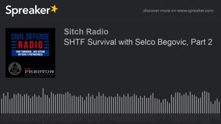 SHTF Survival with Selco Begovic, Part 2