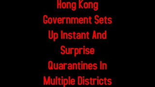 Hong Kong Government Sets Up Instant And Surprise Quarantines In Multiple Districts 2-2-2021