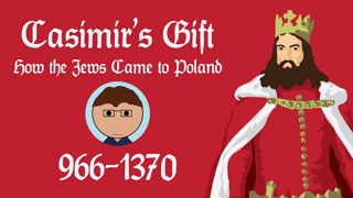 Casimir's Gift: How the Jews Came to Poland (966-1370) [feat. History House Productions] (They Live Glasses)