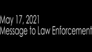 Message to Law Enforcement, May 17, 2021