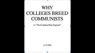 Why Colleges Breed Communists, Or The Evolution Hoax exposed by Arthur Nelson Field (z-lib.org)