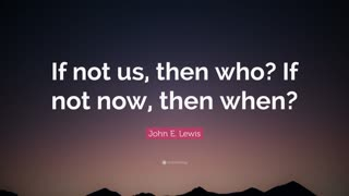 4702818-John-E-Lewis-Quote-If-not-us-then-who-If-not-now-then-when