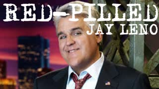 RED PILLED JAY LENO on the JQ! (Extended version)