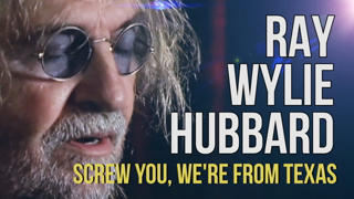 """Ray Wylie Hubbard """"Screw You, We're From Texas"""" He's actually from Oklahoma ..... Lol"""