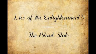 Lies of the Enlightenment 5: The Blank Slate