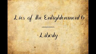 Lies of the Enlightenment 6: Liberty