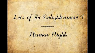 Lies of the Enlightenment 4: Human Rights