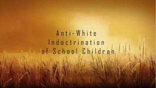 THE ANTI WHITE INDOCTRINATION OF SCHOOL CHILDREN (MUST WATCH / SHARE / RE-UPLOAD)