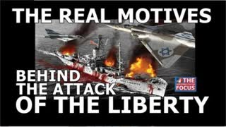 THE REAL MOTIVES BEHIND THE ATTACK OF THE LIBERTY