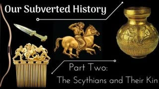 Conspiracy? Our Subverted History, Part 2 - The Scythians and Their Kin