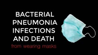 DEATH BY MASK - MASK WEARING, BACTERIAL PNEUMONIA INFECTIONS, AND THE 1918 FLU