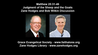 Matthew 25:31-46 - Judgment of the Sheep and the Goats - Zane Hodges and Bob Wilkin