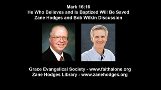Mark 16:16 - He Who Believes and Is Baptized Will Be Saved - Zane Hodges and Bob Wilkin