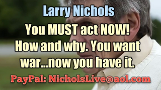 Larry Nichols You MUST Act NOW! How and Why. You want war...Now you have it #MAGA