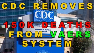 CDC REMOVES 150K DEATHS FROM VAERS SYSTEM – VACCINE GENOCIDE