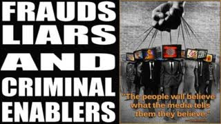 Government and Media - Frauds Liars and Criminal Enablers