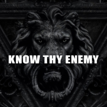 KNOW THY ENEMY
